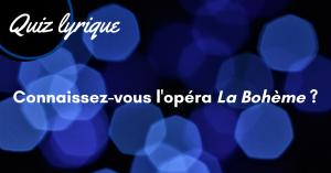 Quiz lyrique 2 - La Bohème